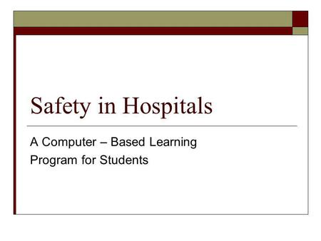 Safety in Hospitals A Computer – Based Learning Program for Students.
