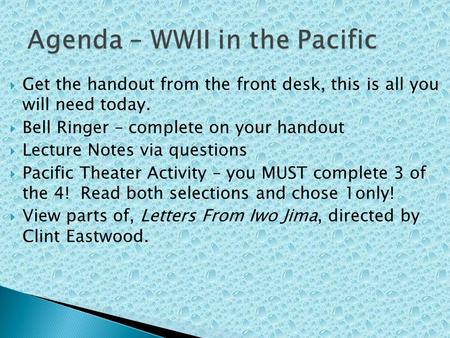 Get the handout from the front desk, this is all you will need today. Bell Ringer – complete on your handout Lecture Notes via questions Pacific Theater.