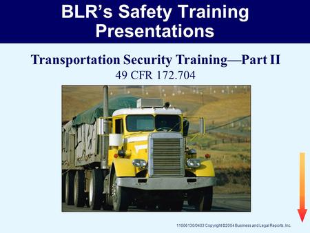 11006130/0403 Copyright ©2004 Business and Legal Reports, Inc. BLRs Safety Training Presentations Transportation Security TrainingPart II 49 CFR 172.704.