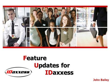 John Bailey Feature Updates for IDaxxess. MS SQL & MS Access: ability to load database on Enterprise DBMS Email Notifications: service will send status.