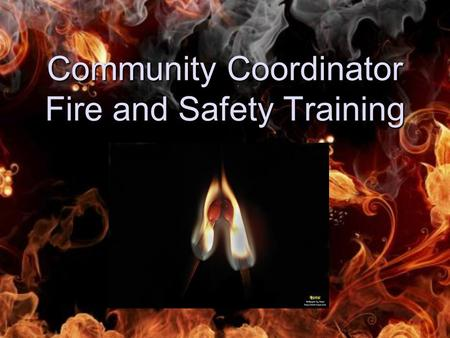 Community Coordinator Fire and Safety Training. Overview Emergency Numbers Fire Alarms and Sprinklers Emergency Action Plan Fire Prevention Fire Statistics.