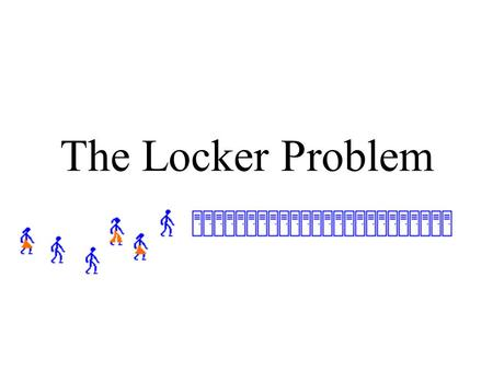 The Locker Problem. Imagine you are at a school that has student lockers. There are 1000 lockers, all shut and unlocked, and 1000 students.