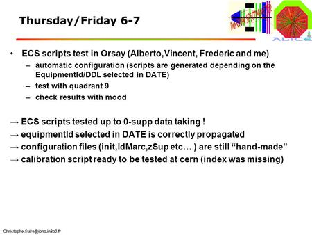 Thursday/Friday 6-7 ECS scripts test in Orsay (Alberto,Vincent, Frederic and me) –automatic configuration (scripts are generated.