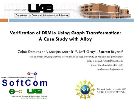 Verification of DSMLs Using Graph Transformation: A Case Study with Alloy Zekai Demirezen 1, Marjan Mernik 1,2, Jeff Gray 1, Barrett Bryant 1 1 Department.