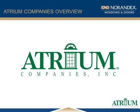 ® ATRIUM COMPANIES OVERVIEW. ® Dallas, Texas ATRIUM COMPANIES OVERVIEW Atrium Companies Corporate Headquarters.