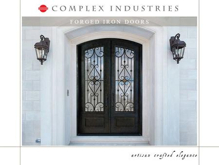 F O R G E D I R O N D O O R S. I N T R O D U C T I O N www.complexirondoors.com shown above: Napoli Series 72 x 96 Standard Double Door with 7 oval medallions.