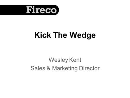 Kick The Wedge Wesley Kent Sales & Marketing Director.