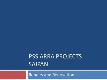 PSS ARRA PROJECTS SAIPAN Repairs and Renovations.