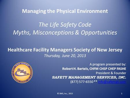 Managing the Physical Environment The Life Safety Code Myths, Misconceptions & Opportunities Healthcare Facility Managers Society of New Jersey Thursday,
