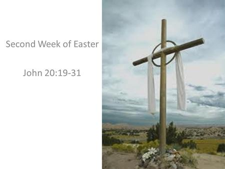Second Week of Easter John 20:19-31. .…the doors were closed in the room where the disciples were…