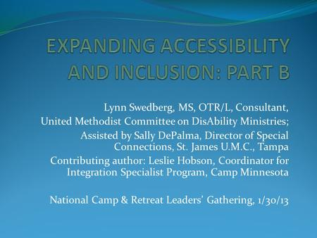Lynn Swedberg, MS, OTR/L, Consultant, United Methodist Committee on DisAbility Ministries; Assisted by Sally DePalma, Director of Special Connections,