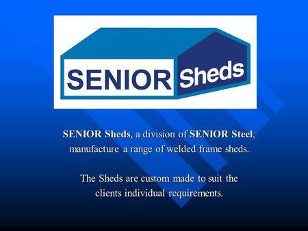 SENIOR Sheds, a division of SENIOR Steel, manufacture a range of welded frame sheds. The Sheds are custom made to suit the clients individual requirements.