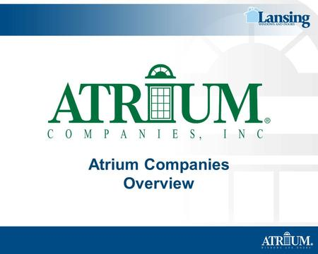 ® Atrium Companies Overview. ® Atrium Companies Corporate Headquarters Dallas, Texas.