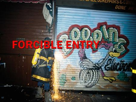 FORCIBLE ENTRY. Modern society is security conscious Private homes Commercial occupancies Vehicles Forcible entry The technique used by fire department.