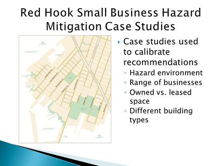 Case studies used to calibrate recommendations Hazard environment Range of businesses Owned vs. leased space Different building types.