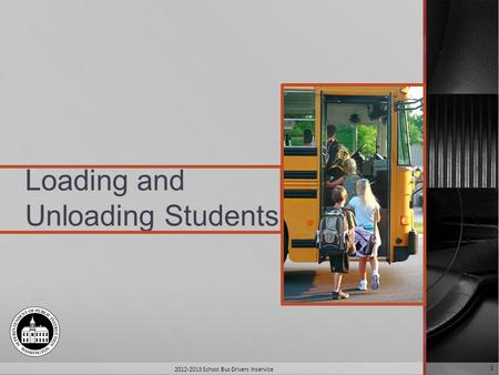 Loading and Unloading Students 2012-2013 School Bus Drivers Inservice 1.
