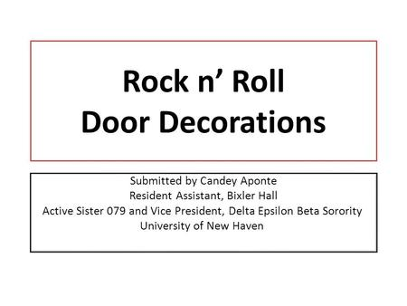 Rock n Roll Door Decorations Submitted by Candey Aponte Resident Assistant, Bixler Hall Active Sister 079 and Vice President, Delta Epsilon Beta Sorority.