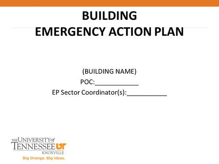 (BUILDING NAME) POC:____________ EP Sector Coordinator(s):___________ BUILDING EMERGENCY ACTION PLAN.