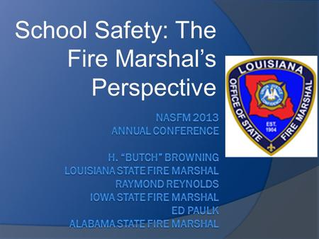 School Safety: The Fire Marshals Perspective. School Safety Traditionally focused on: Fires Weather Hazardous Materials Child protection The New Threats.