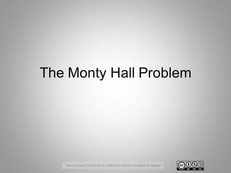 The Monty Hall Problem. Warm up example (from Mondays In Class Problems) Suppose there are 50 red balls and 50 blue balls in each of two bins (200 balls.