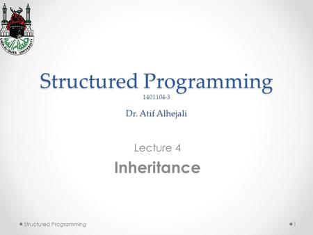 Structured Programming 1401104-3 Dr. Atif Alhejali Lecture 4 Inheritance 1Structured Programming.