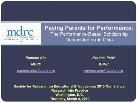Paying Parents for Performance: The Performance-Based Scholarship Demonstration in Ohio Paulette Cha MDRC Reshma Patel MDRC