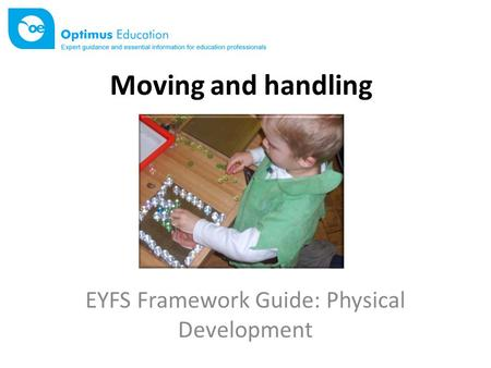 Moving and handling EYFS Framework Guide: Physical Development.