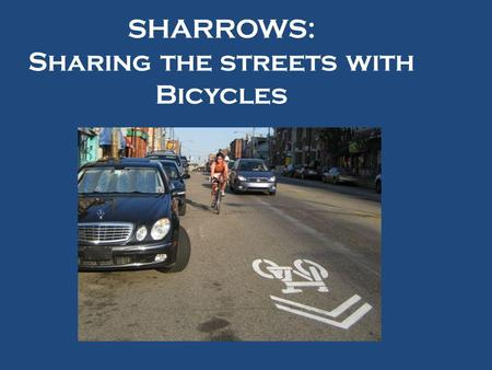 SHARROWS: Sharing the streets with Bicycles. What are sharrows? Shared lane pavement markings Are comprised of an image of a bike with chevrons to indicate.