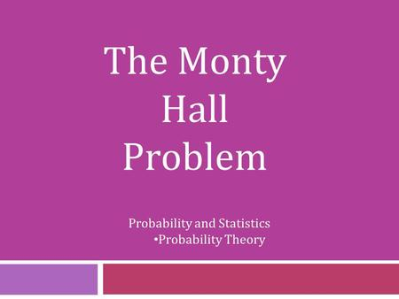 The Monty Hall Problem Probability and Statistics Probability Theory.