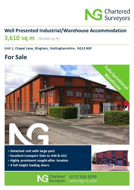 Well Presented Industrial/Warehouse Accommodation 3,610 sq m (38,860 sq ft) Unit 1, Chapel Lane, Bingham, Nottinghamshire, NG13 8GF For Sale Detached unit.
