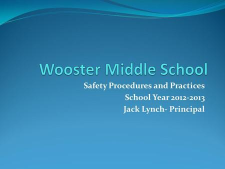 Safety Procedures and Practices School Year 2012-2013 Jack Lynch- Principal.