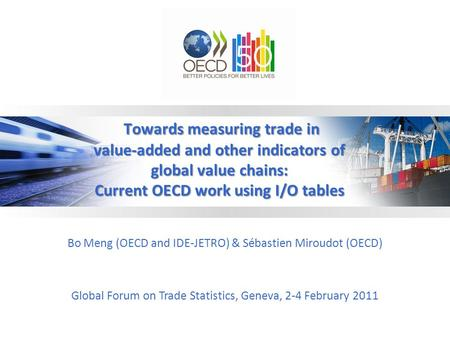 Towards measuring trade in value-added and other indicators of global value chains: Current OECD work using I/O tables Towards measuring trade in value-added.