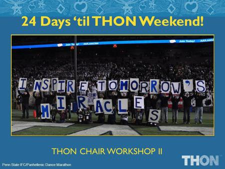 Penn State IFC/Panhellenic Dance Marathon 24 Days til THON Weekend! THON CHAIR WORKSHOP II.