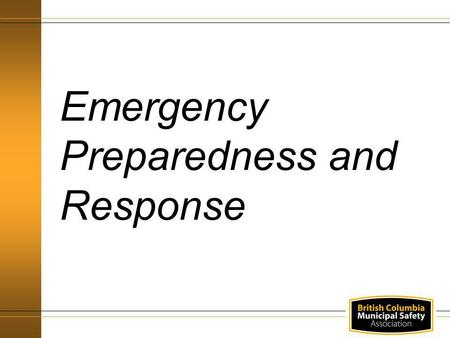 Emergency Preparedness and Response. Regulatory Requirements Definitions Responsibilities Orientation of Workers Emergency Warden Orientation and Training.