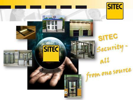 SITEC Security - all from one source SITEC Security - all from one source.