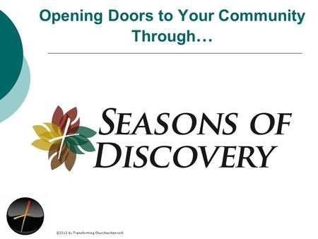 ©2013 by Transforming Churches Network Opening Doors to Your Community Through …