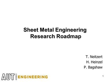 Sheet Metal Engineering Research Roadmap T. Neitzert H. Heinzel P. Bagshaw 1.