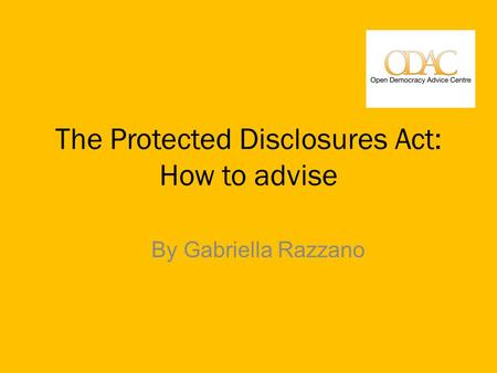 The Protected Disclosures Act: How to advise By Gabriella Razzano.
