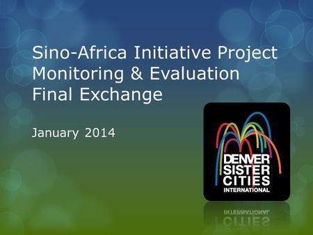 Sino-Africa Initiative Project Monitoring & Evaluation Final Exchange January 2014.