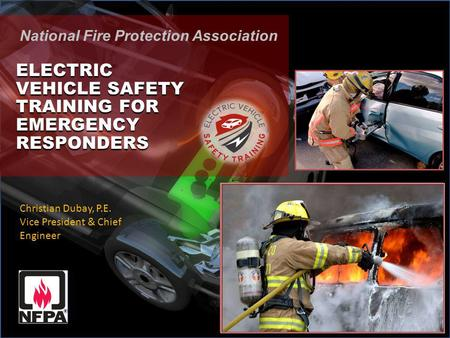 National Fire Protection Association ELECTRIC VEHICLE SAFETY FOR EMERGENCY RESPONDERS National Fire Protection Association ELECTRIC VEHICLE SAFETY TRAINING.