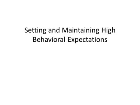 Setting and Maintaining High Behavioral Expectations.
