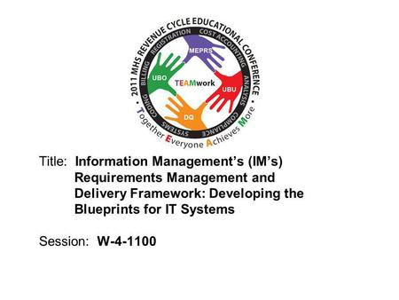 2010 UBO/UBU Conference Title: Information Managements (IMs) Requirements Management and Delivery Framework: Developing the Blueprints for IT Systems Session: