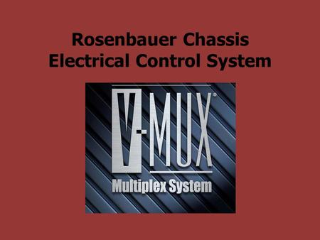 Rosenbauer Chassis Electrical Control System. V-MUX What is it? The Weldon V-MUX is a central control system utilized by the new Rosenbauer engines to.
