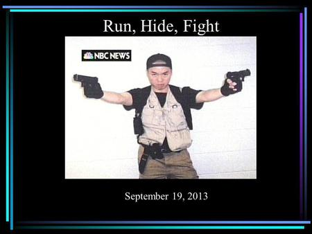 Run, Hide, Fight December 18, 2012 September 19, 2013.