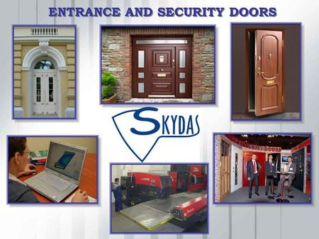 ENTRANCE AND SECURITY DOORS. Our vision Leader in Central and Eastern Europe Leader in Central and Eastern Europe Well-known on the international market.