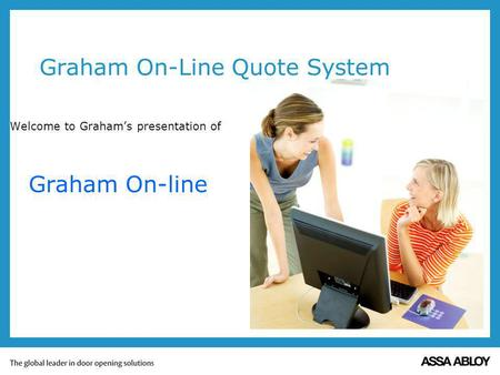 Graham On-Line Quote System Welcome to Grahams presentation of Graham On-line.