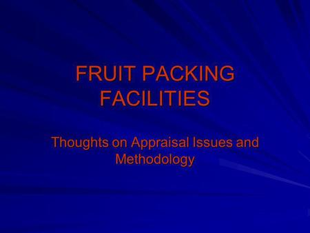 FRUIT PACKING FACILITIES Thoughts on Appraisal Issues and Methodology.