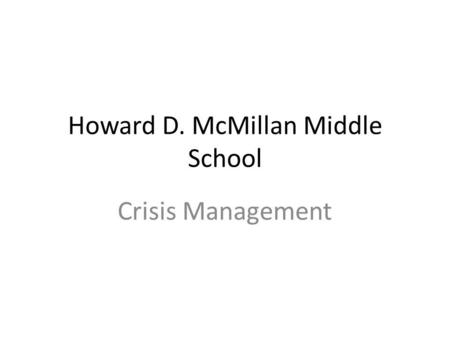 Howard D. McMillan Middle School Crisis Management.