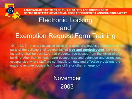 Electronic Locking and Exemption Request Form Training November 2003 LOUISIANA DEPARTMENT OF PUBLIC SAFETY AND CORRECTIONS OFFICE OF STATE FIRE MARSHAL,