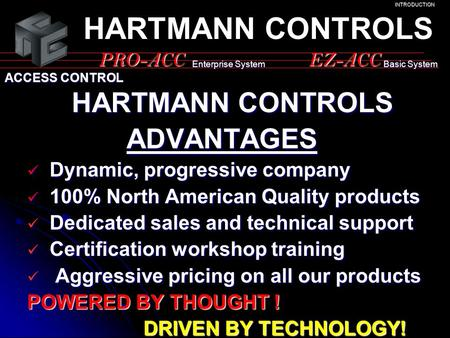 HARTMANN CONTROLS HARTMANN CONTROLS ADVANTAGES ADVANTAGES Dynamic, progressive company Dynamic, progressive company 100% North American Quality products.